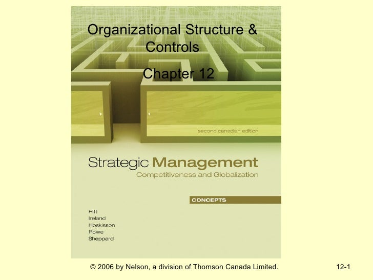 Organizational Structure &        Controls               Chapter 12© 2006 by Nelson, a division of Thomson Canada Limited....
