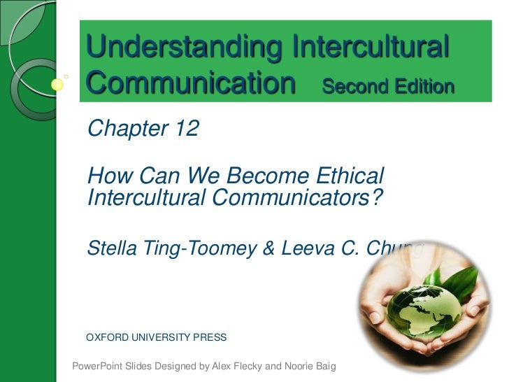 Understanding Intercultural  Communication Second Edition   Chapter 12   How Can We Become Ethical   Intercultural Communi...
