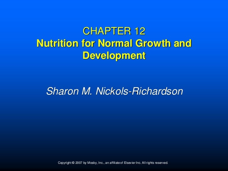 CHAPTER 12Nutrition for Normal Growth and          Development Sharon M. Nickols-Richardson    Copyright © 2007 by Mosby, ...