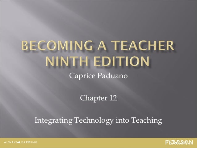 Caprice Paduano            Chapter 12Integrating Technology into Teaching                               12-1