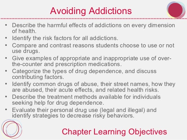 Avoiding Addictions• Describe the harmful effects of addictions on every dimension  of health.• Identify the risk factors ...