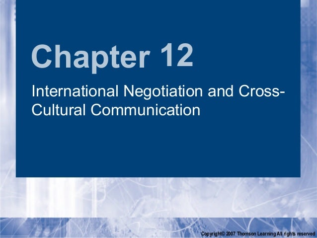 Chapter 12International Negotiation and Cross-Cultural Communication                        Copyright© 2007 Thomson Learni...