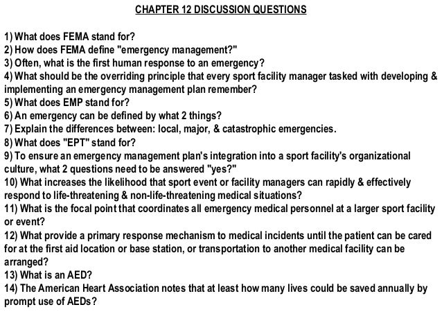 """CHAPTER 12 DISCUSSION QUESTIONS1) What does FEMA stand for?2) How does FEMA define """"emergency management?""""3) Often, what i..."""