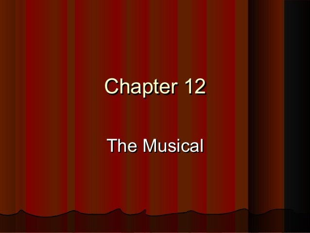Chapter 12Chapter 12 The MusicalThe Musical