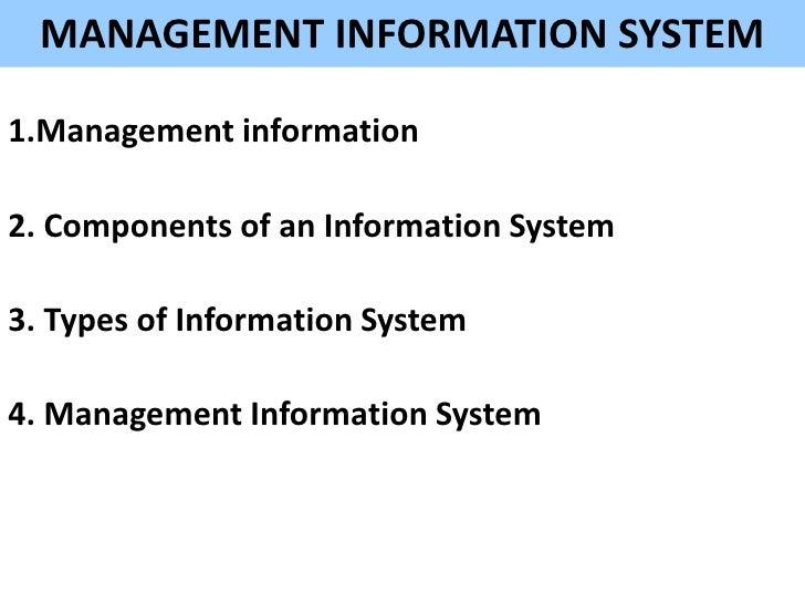 MANAGEMENT INFORMATION SYSTEM1.Management information2. Components of an Information System3. Types of Information System4...