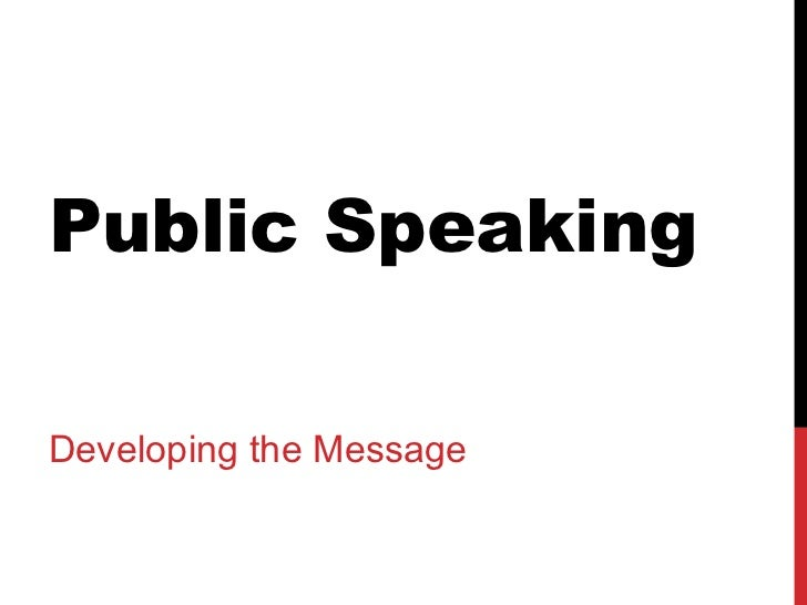 Chapter 12 Public speaking- Developing the message