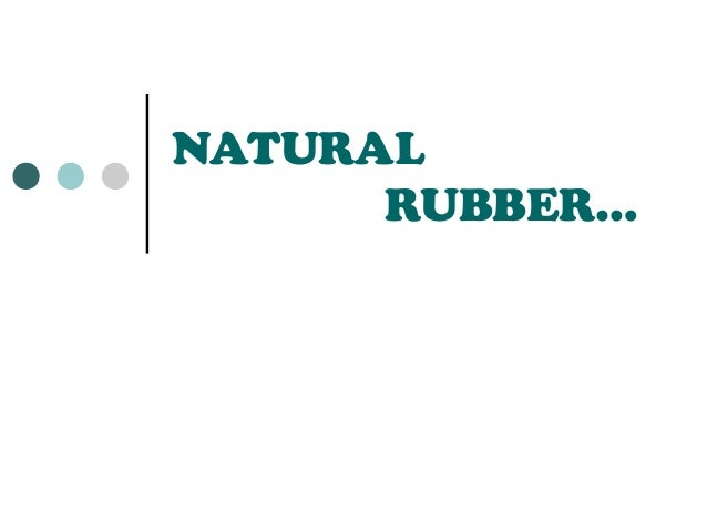 NATURAL      RUBBER…
