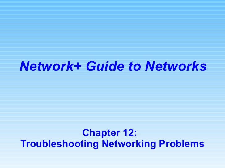 Chapter 12:  Troubleshooting Networking Problems Network+ Guide to Networks