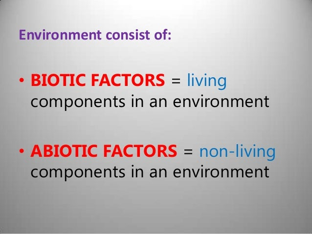 define the environmental factors as they Particular stressors exist within continua of intensity of environmental factors   they may also indirectly affect the intensity of physical or chemical stressors,   ecology may be simply defined as the study of the relationships of organisms and .