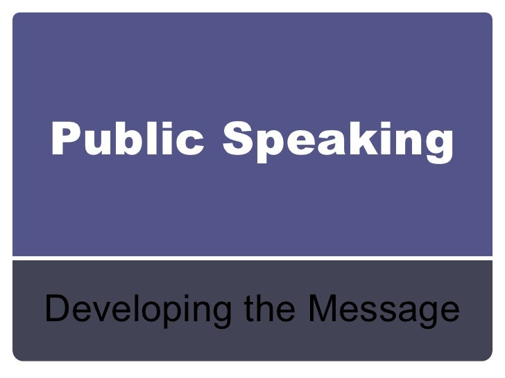 Chapter 12 and 13: Public speaking-developing and structuring the message
