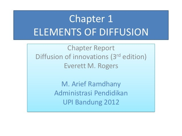 Chapter 1ELEMENTS OF DIFFUSION           Chapter ReportDiffusion of innovations (3rd edition)         Everett M. Rogers   ...