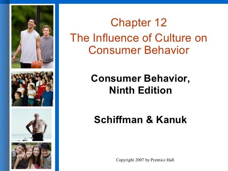 Chapter 12The Influence of Culture on   Consumer Behavior    Consumer Behavior,       Ninth Edition    Schiffman & Kanuk  ...