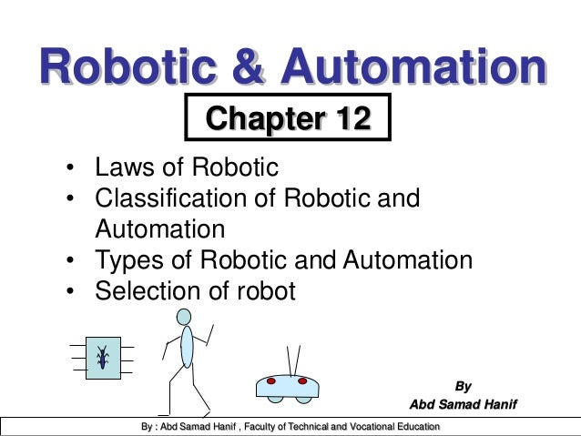 Robotic & Automation By Abd Samad Hanif Chapter 12 • Laws of Robotic • Classification of Robotic and Automation • Types of...