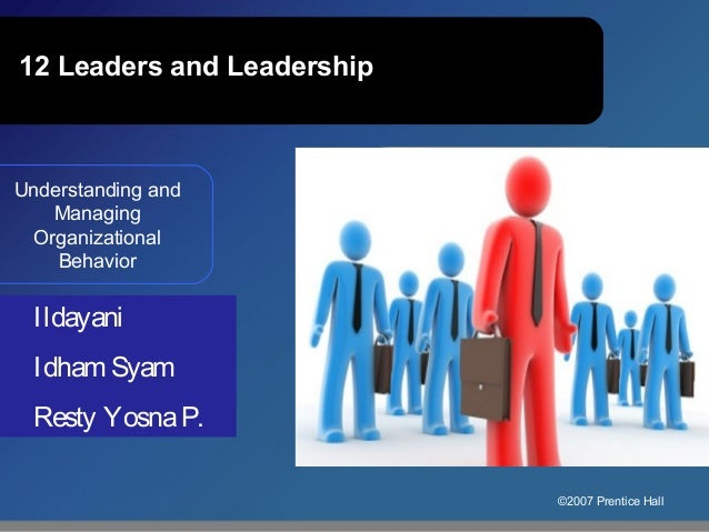 12 Leaders and Leadership  Understanding and Managing Organizational Behavior Fifth Edition Ildayani  Image from opening c...