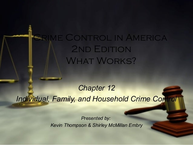 Crime Control in America 2nd Edition What Works? Chapter 12 Individual, Family, and Household Crime Control Presented by: ...
