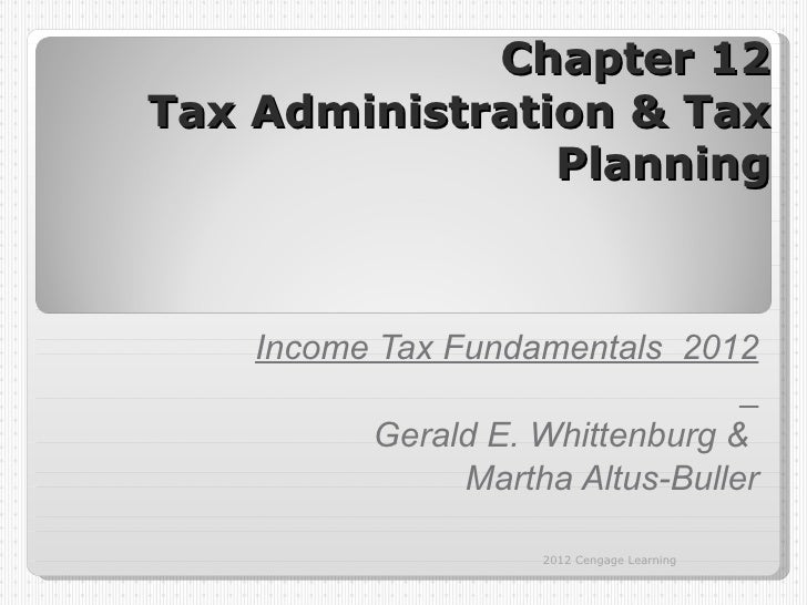 Chapter 12Tax Administration & Tax                Planning    Income Tax Fundamentals 2012          Gerald E. Whittenburg ...