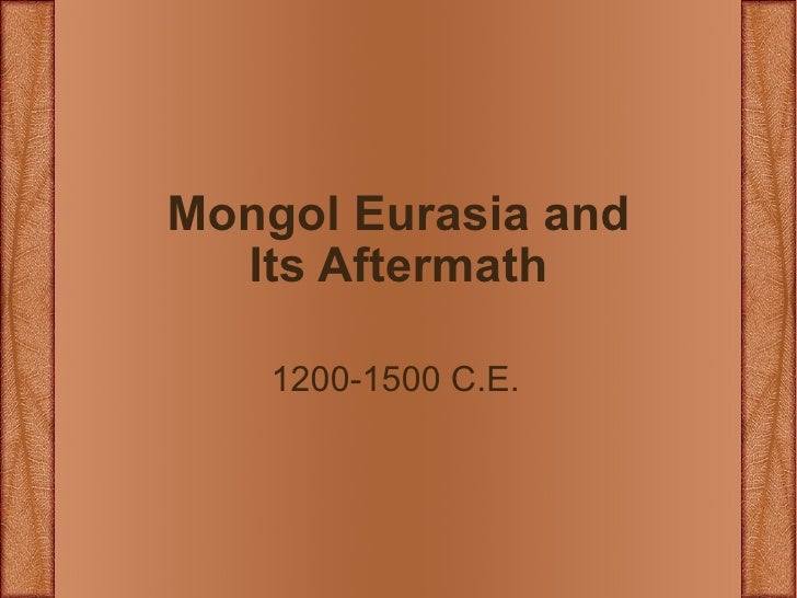 Mongol Eurasia and Its Aftermath 1200-1500 C.E.
