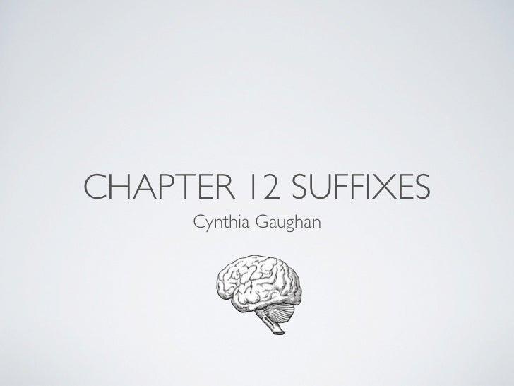 CHAPTER 12 SUFFIXES      Cynthia Gaughan