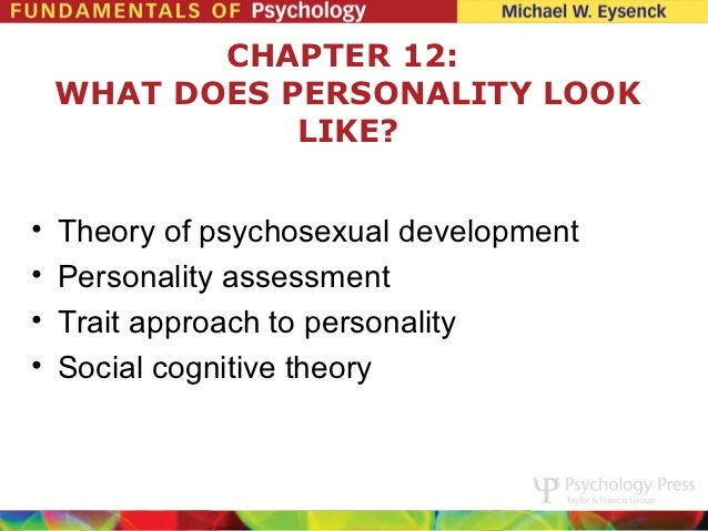 CHAPTER 12:    WHAT DOES PERSONALITY LOOK               LIKE?•   Theory of psychosexual development•   Personality assessm...