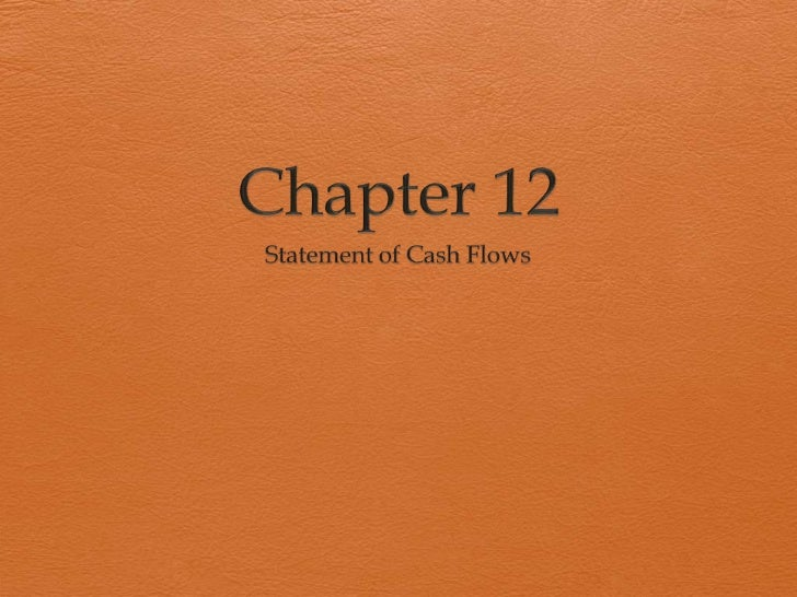 Chapter 12: Key Concepts      Identify and explain the purposes and content in the       Statement of Cash Flows.      D...