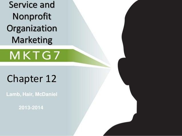 Lamb, Hair, McDaniel Chapter 12 Service and Nonprofit Organization Marketing 2013-2014