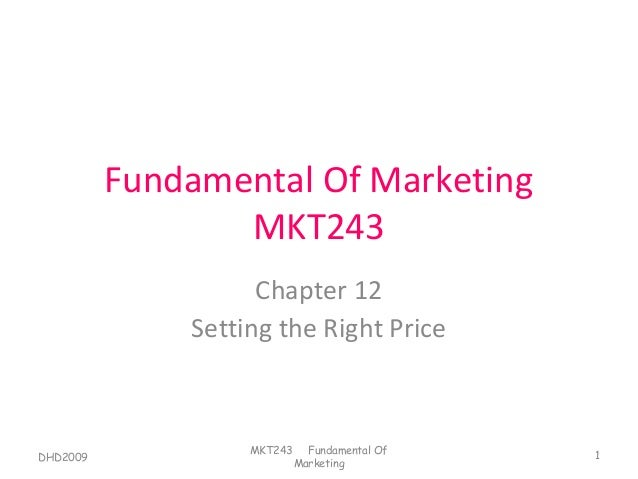 Fundamental Of Marketing                 MKT243                    Chapter 12              Setting the Right Price        ...