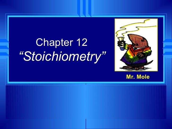 "Chapter 12""Stoichiometry""                  Mr. Mole"