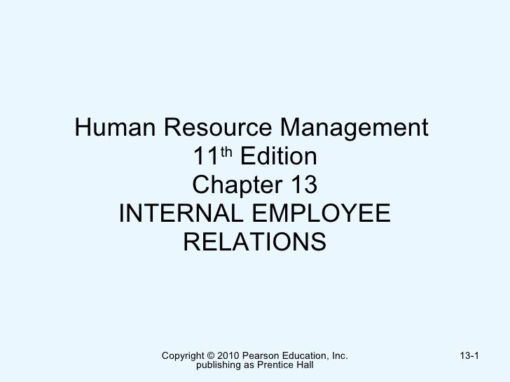 Human Resource Management  11 th  Edition Chapter 13 INTERNAL EMPLOYEE RELATIONS