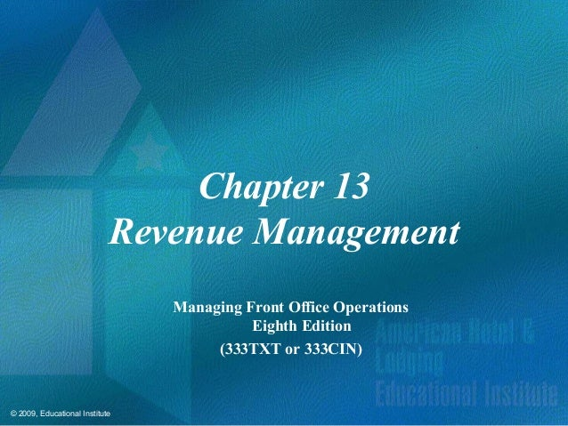 © 2009, Educational Institute Chapter 13 Revenue Management Managing Front Office Operations Eighth Edition (333TXT or 333...