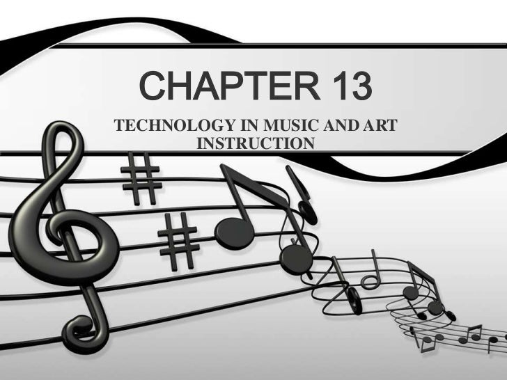 CHAPTER 13<br />TECHNOLOGY IN MUSIC AND ART INSTRUCTION<br />