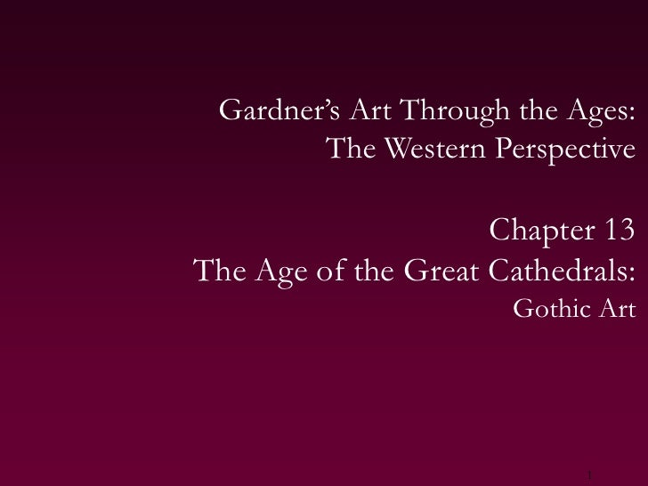 1<br />Gardner's Art Through the Ages:The Western Perspective<br />Chapter 13<br />The Age of the Great Cathedrals:<br />G...
