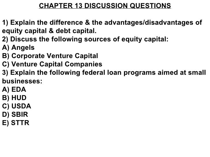 CHAPTER 13 DISCUSSION QUESTIONS1) Explain the difference & the advantages/disadvantages ofequity capital & debt capital.2)...
