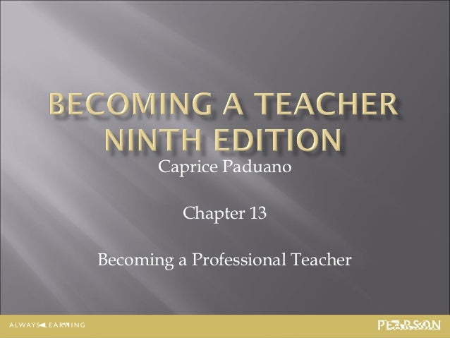 Caprice Paduano          Chapter 13Becoming a Professional Teacher                             13-1