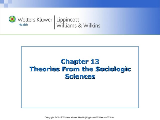 Copyright © 2015 Wolters Kluwer Health   Lippincott Williams & Wilkins Chapter 13Chapter 13 Theories From the SociologicTh...