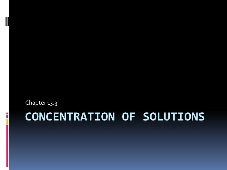 Concentration of Solutions<br />Chapter 13.3<br />
