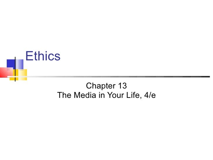 Ethics Chapter 13 The Media in Your Life, 4/e