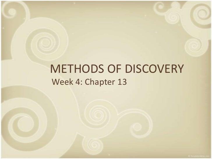 METHODS OF DISCOVERYWeek 4: Chapter 13