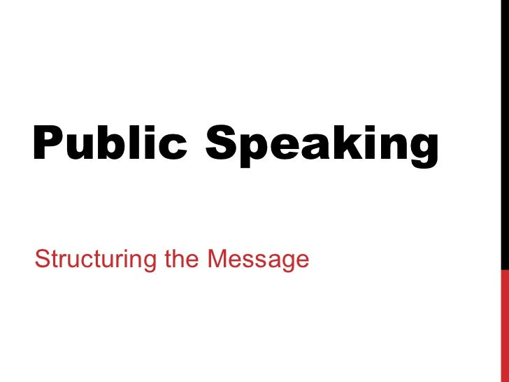 Public Speaking Structuring the Message