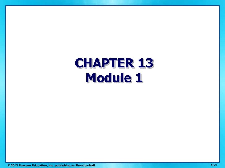 13-1<br />© 2012 Pearson Education, Inc. publishing as Prentice-Hall.<br />CHAPTER 13Module 1<br />