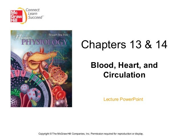 Chapters 13 & 14Blood, Heart, andCirculationLecture PowerPointCopyright © The McGraw-Hill Companies, Inc. Permission requi...