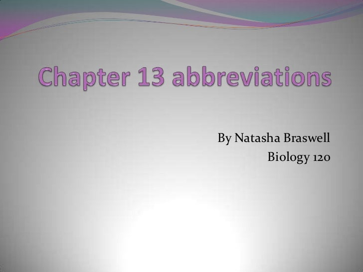 Chapter 13 abbreviations <br />By Natasha Braswell<br />Biology 120<br />