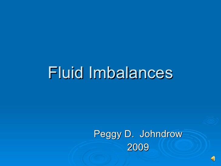 Fluid Imbalances Peggy D.  Johndrow 2009