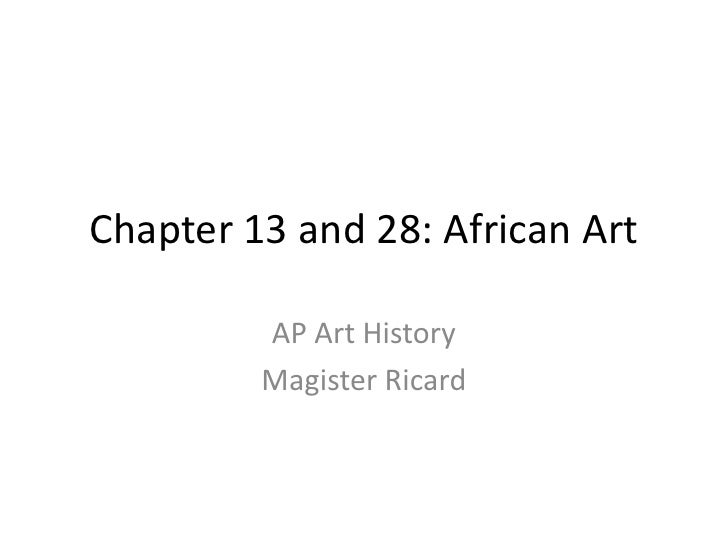 Chapter 13 and 28: African Art<br />AP Art History<br />Magister Ricard<br />