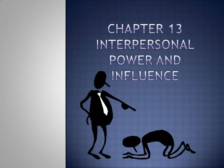 Chapter 13 Interpersonal Power and Influence Power Point