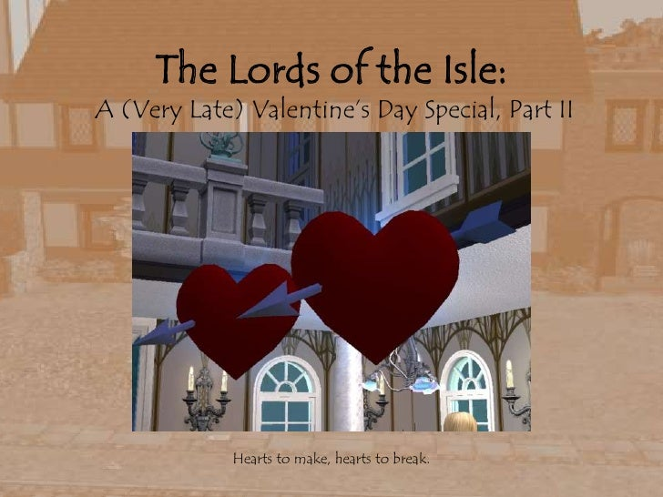 The Lords of the Isle: A (Very Late) Valentine's Day Special, Part II<br />Hearts to make, hearts to break.<br />