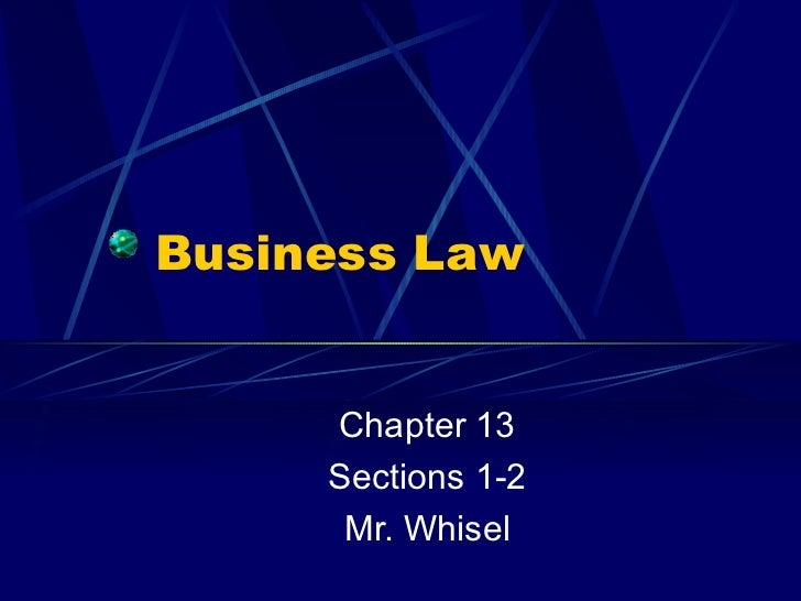 Business Law Chapter 13 Sections 1-2 Mr. Whisel