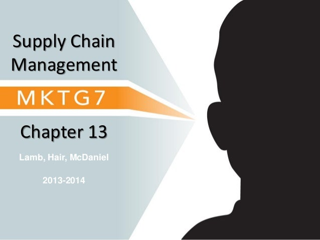 Lamb, Hair, McDaniel Chapter 13 Supply Chain Management 2013-2014