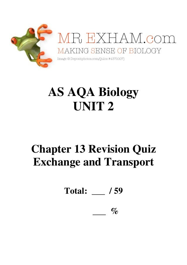 AS AQA Biology UNIT 2  Chapter 13 Revision Quiz Exchange and Transport Total: ___ / 59 ___ %