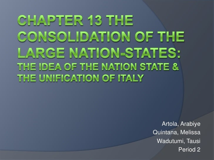 Chapter 13 The Consolidation of the Large Nation-States:The Idea of the Nation State &The Unification of Italy <br />Artol...