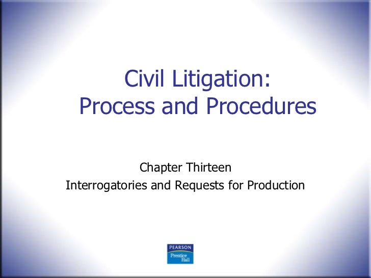 Civil Litigation:  Process and Procedures              Chapter ThirteenInterrogatories and Requests for Production